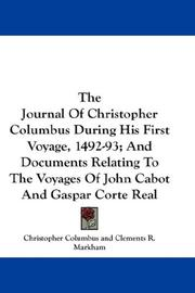 Cover of: The Journal Of Christopher Columbus During His First Voyage, 1492-93; And Documents Relating To The Voyages Of John Cabot And Gaspar Corte Real | Christopher Columbus