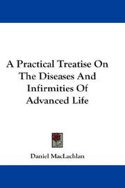 Cover of: A Practical Treatise On The Diseases And Infirmities Of Advanced Life | Daniel MacLachlan