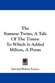 Cover of: The Siamese Twins, A Tale Of The Times: To Which Is Added Milton, A Poem