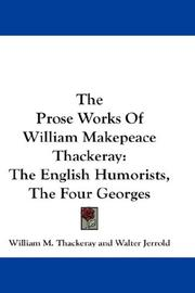 Cover of: The Prose Works Of William Makepeace Thackeray: The English Humorists, The Four Georges