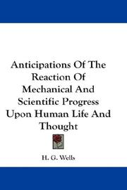 Cover of: Anticipations of the reaction of mechanical and scientific progress upon human life and thought