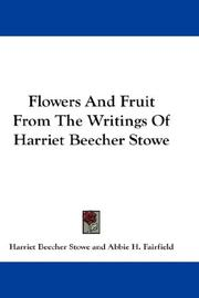 Cover of: Flowers And Fruit From The Writings Of Harriet Beecher Stowe