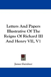 Cover of: Letters And Papers Illustrative Of The Reigns Of Richard III And Henry VII, V1 | James Gairdner