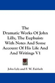 Cover of: The Dramatic Works Of John Lilly, The Euphuist
