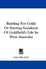 Cover of: Battling For Gold: Or Stirring Incidents Of Goldfield's Life In West Australia