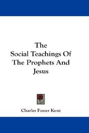 Cover of: The Social Teachings Of The Prophets And Jesus | Charles Foster Kent