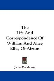 Cover of: The Life And Correspondence Of William And Alice Ellis, Of Airton | James Backhouse