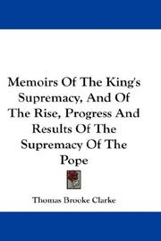 Cover of: Memoirs Of The King's Supremacy, And Of The Rise, Progress And Results Of The Supremacy Of The Pope