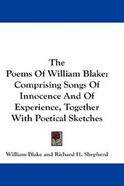 Cover of: The Poems Of William Blake: Comprising Songs Of Innocence And Of Experience, Together With Poetical Sketches