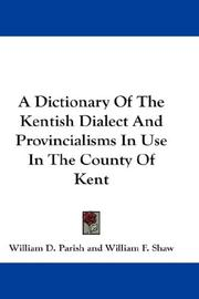 Cover of: A Dictionary Of The Kentish Dialect And Provincialisms In Use In The County Of Kent | William D. Parish