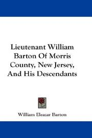 Cover of: Lieutenant William Barton Of Morris County, New Jersey, And His Descendants