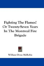 Cover of: Fighting The Flames! Or Twenty-Seven Years In The Montreal Fire Brigade | William Orme McRobie