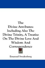 Cover of: The Divine Attributes: Including Also The Divine Trinity, A Treatise On The Divine Love And Wisdom And Correspondence