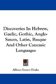 Cover of: Discoveries In Hebrew, Gaelic, Gothic, Anglo-Saxon, Latin, Basque And Other Caucasic Languages | Allison Emery Drake