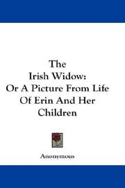 Cover of: The Irish Widow: Or A Picture From Life Of Erin And Her Children