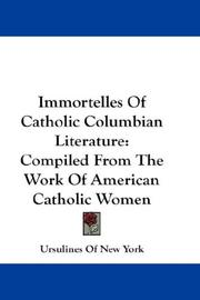 Cover of: Immortelles Of Catholic Columbian Literature | Ursulines Of New York