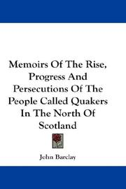 Cover of: Memoirs Of The Rise, Progress And Persecutions Of The People Called Quakers In The North Of Scotland