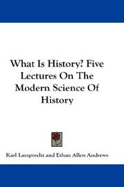 Cover of: What Is History? Five Lectures On The Modern Science Of History