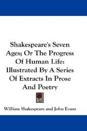 Cover of: Shakespeare's Seven Ages; Or The Progress Of Human Life: Illustrated By A Series Of Extracts In Prose And Poetry