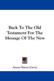 Cover of: Back To The Old Testament For The Message Of The New | Anson Bartie Curtis