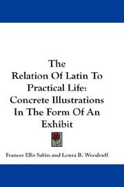 The relation of Latin to practical life by Frances Ellis Sabin