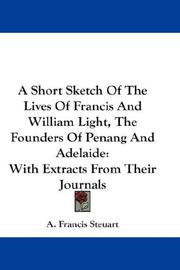 Cover of: A Short Sketch Of The Lives Of Francis And William Light, The Founders Of Penang And Adelaide