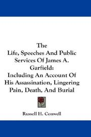Cover of: The Life, Speeches And Public Services Of James A. Garfield