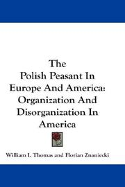 Cover of: The Polish Peasant In Europe And America: Organization And Disorganization In America