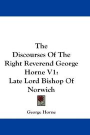 Cover of: The Discourses Of The Right Reverend George Horne V1