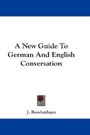 Cover of: A New Guide To German And English Conversation | J. Rowbotham