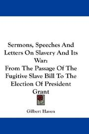 Cover of: Sermons, Speeches And Letters On Slavery And Its War: From The Passage Of The Fugitive Slave Bill To The Election Of President Grant