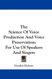 Cover of: The Science Of Voice Production And Voice Preservation | Gordon Holmes