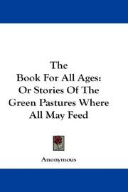 Cover of: The Book For All Ages: Or Stories Of The Green Pastures Where All May Feed