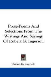 Cover of: Prose-Poems And Selections From The Writings And Sayings Of Robert G. Ingersoll