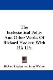 Cover of: The Ecclesiastical Polity And Other Works Of Richard Hooker, With His Life | Richard Hooker undifferentiated