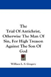 Cover of: The Trial Of Antichrist, Otherwise The Man Of Sin, For High Treason Against The Son Of God