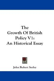 Cover of: The Growth Of British Policy V1 | John Robert Seeley