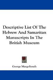 Cover of: Descriptive List Of The Hebrew And Samaritan Manuscripts In The British Museum | George Margoliouth