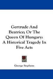 Cover of: Gertrude And Beatrice; Or The Queen Of Hungary | George Stephens