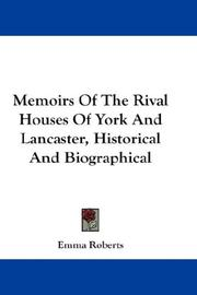 Cover of: Memoirs Of The Rival Houses Of York And Lancaster, Historical And Biographical