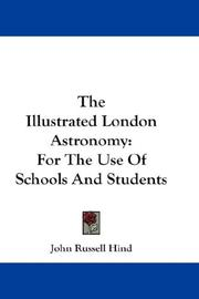 Cover of: The Illustrated London Astronomy: For The Use Of Schools And Students
