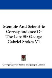 Cover of: Memoir And Scientific Correspondence Of The Late Sir George Gabriel Stokes V1