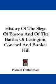 Cover of: History Of The Siege Of Boston And Of The Battles Of Lexington, Concord And Bunker Hill | Richard Frothingham