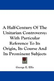 Cover of: A Half-Century Of The Unitarian Controversy | George E. Ellis