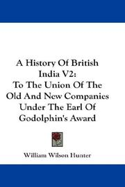 Cover of: A History Of British India V2: To The Union Of The Old And New Companies Under The Earl Of Godolphin's Award