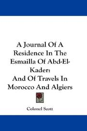 Cover of: A Journal Of A Residence In The Esmailla Of Abd-El-Kader | Colonel Scott