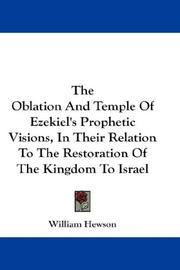 Cover of: The Oblation And Temple Of Ezekiel's Prophetic Visions, In Their Relation To The Restoration Of The Kingdom To Israel