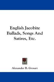 Cover of: English Jacobite Ballads, Songs And Satires, Etc. | Alexander B. Grosart