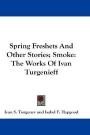 Cover of: Spring Freshets And Other Stories; Smoke: The Works Of Ivan Turgenieff