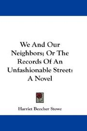 Cover of: We And Our Neighbors; Or The Records Of An Unfashionable Street